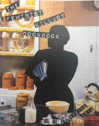 The Feminist Killjoy Cookbook!, Spring 2014